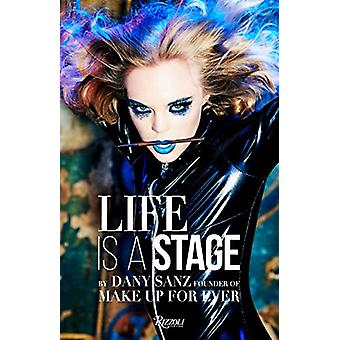 Life Is A Stage - Make Up For Ever by Dany Sanz - 9780847861071 Book