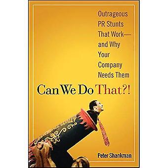 Nous pouvons le faire?!: PR scandaleux cascades qui fonctionnent et pourquoi votre entreprise a besoin d'eux: PR scandaleux cascades qui travaillent - et pourquoi votre entreprise a besoin d'eux