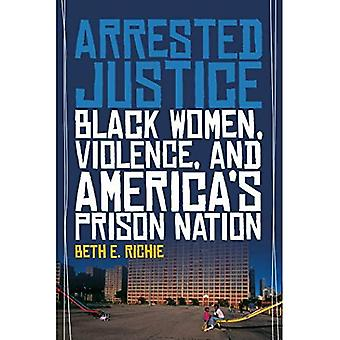 Verhafteten Justiz: Schwarze Frauen, Gewalt und Amerikas Gefängnis-Nation