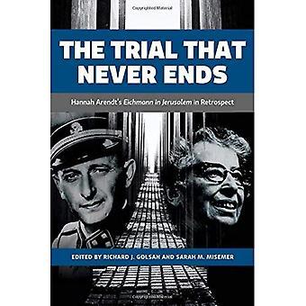 The Trial That Never Ends: Hannah Arendt's 'Eichmann in Jerusalelm' in Retrospect (German & European Studies)