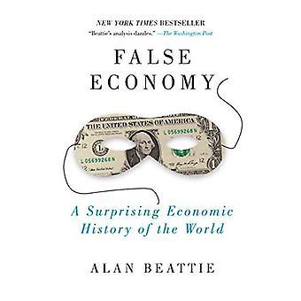 Fausse économie: Une surprenante histoire économique du monde