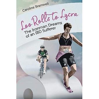 Loo rouleaux de Lycra: les rêves de l'Ironman d'un malade de l'IBD (broché)
