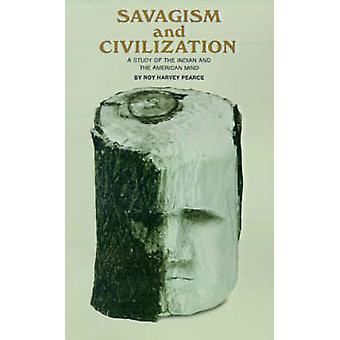Savagism and Civilization A Study of the Indian and the American Mind by Pearce & Roy Harvey