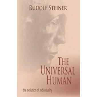 The Universal Human by Steiner & Rudolf