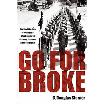 Go for Broke The Nisei Warriors of World War II Who Conquered Germany Japan and American Bigotry by Sterner & C. Douglas