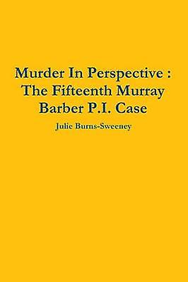 Murder In Perspective  The Fifteenth Murray Barber P.I. Case by BurnsSweeney & Julie