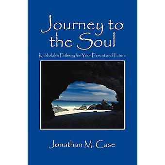 Reise in die Seele Kabbalahs Bahn für Ihre Gegenwart und Zukunft von Fall & Jonathan M.