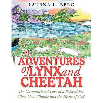 The Adventures of Lynx and Cheetah The Unconditional Love of a Beloved Pet Gives Us a Glimpse Into the Heart of God by Berg & Laurna L.