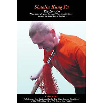 Shaolin Kung Fu  The Lost Art by Love & Peter