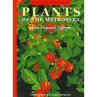 Plants of the Metroplex (4th Revised edition) by John Howard Garrett