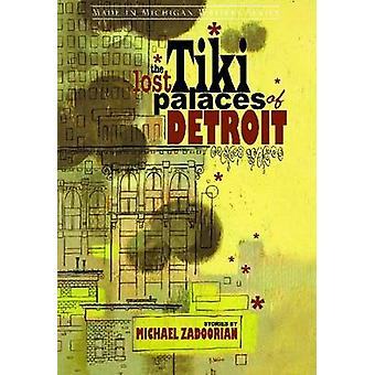 The Lost Tiki Palaces of Detroit by Michael Zadoorian - 9780814334171