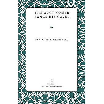 The Auctioneer Bangs His Gavel by Benjamin S. Grossberg - 97808733886