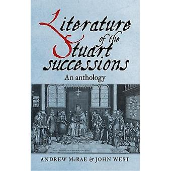 Literature of the Stuart Successions - An Anthology by Andrew McRae -