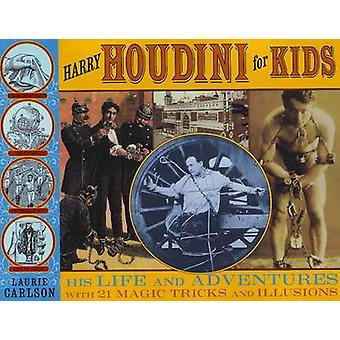 Harry Houdini for Kids - His Life and Adventures with 21 Magic Tricks
