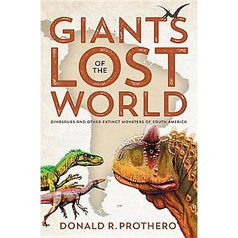 Giants of the Lost World by Donald R. Prothero - 9781588345738 Book