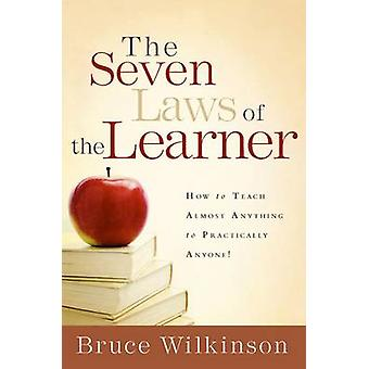 The Seven Laws of the Learner - How to Teach Almost Anything to Practi