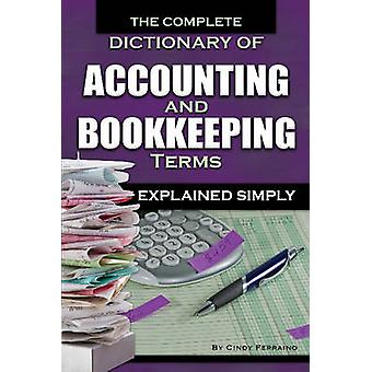 Complete Dictionary of Accounting & Bookkeeping Terms Explained Simpl