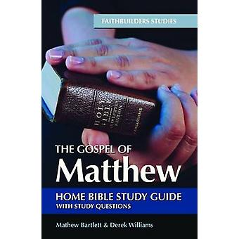 The Gospel of Matthew - Bible Study Guide by Mathew Bartlett - Derek W
