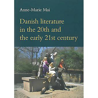 Danish Literature in the 20th & the Early 21st Century by Anne-Marie