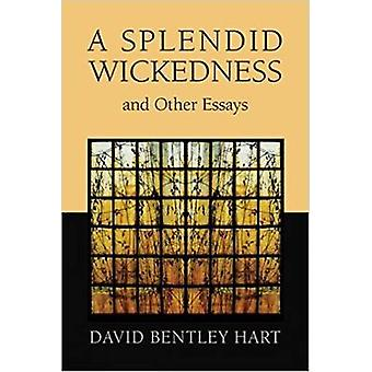 A Splendid Wickedness and Other Essays by David Bentley Hart - 978080