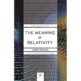 The Meaning of Relativity: Including the Relativistic Theory of the Non-Symmetric Field, Fifth edition (Princeton...