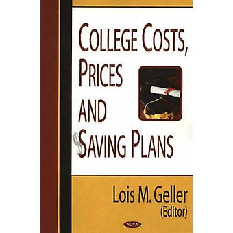 College Costs - Prices and Saving Plans by Lois M. Geller - 978159454