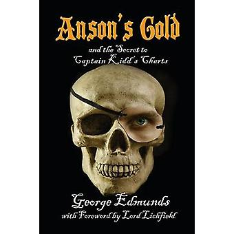 Ansons Gold and the Secret to Captain Kidds Charts by Edmunds & George
