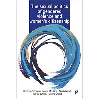 The Sexual Politics of Gendered Violence and Womens Citizen by Suzanne Franzway