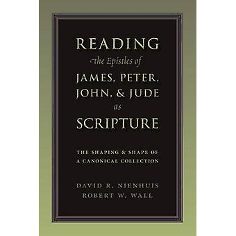 Reading the Epistles of James - Peter - John & Jude as Scripture - The