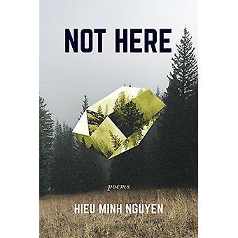 Not Here by Hieu Minh Nguyen - 9781566895095 Book
