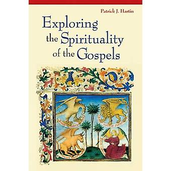 Exploring the Spirituality of the Gospels by Hartin & Patrick J