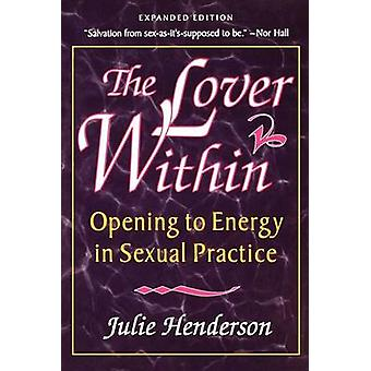 The Lover Within Opening to Energy in Sexual Practice by Henderson & Julie