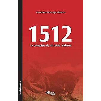 1512. La Conquista de Un Reino. Nabarra by Amezaga & Arantzazu