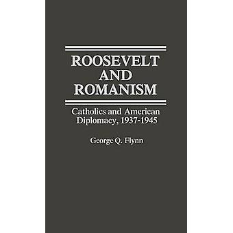 Roosevelt and Romanism Catholics and American Diplomacy 19371945 by Flynn & George Q.