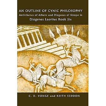 An Outline of Cynic Philosophy Antisthenes of Athens and Diogenes of Sinope in Diogenes Laertius Book Six by Seddon & Keith