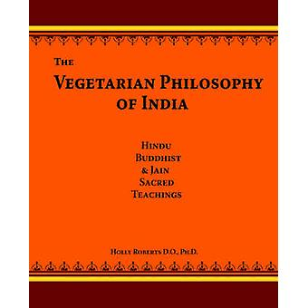 The Vegetarian Philosophy of India by Roberts & Holly H.