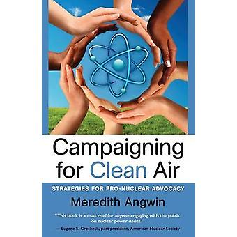 Campaigning for Clean Air Strategies for Nuclear Advocacy by Angwin & Meredith Joan