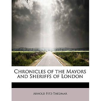 Chronicles of the Mayors and Sheriffs of London by FitzThedmar & Arnold