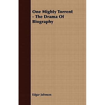 One Mighty Torrent  The Drama Of Biography by Johnson & Edgar