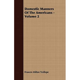 Domestic Manners Of The Americans  Volume 2 by Trollope & Frances Milton