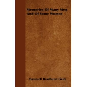 Memories Of Many Men And Of Some Women by Field &  Maunsell Bradhurst