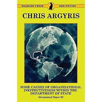Some Causes of Organizational Ineffectiveness Within the Department of State by Argyris & Chris