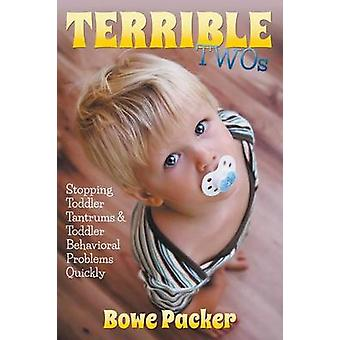 Terrible Twos Stopping Toddler Tantrums  Toddler Behavior Problems Quickly by Packer & Bowe