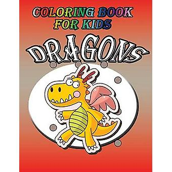 Coloring Book for Kids Dragon Kids Coloring Book by Publishing LLC & Speedy