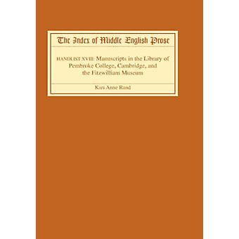 The Index of Middle English Prose Handlist XVIII Manuscripts in the Library of Pembroke College Cambridge and the Fitzwilliam Museum by Rand & Kari Anne