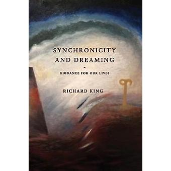 Synchronicity and Dreaming Guidance For Our Lives by King & Richard