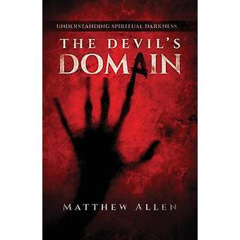 The Devils Domain Understanding Spiritual Darkness by Allen & Matthew