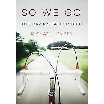 So We Go The Day My Father Died by Hemery & Michael