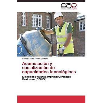 Acumulacin y socializacin de capacidades tecnolgicas by Torres Gastel Carlos Arturo