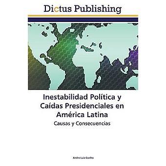Inestabilidad Politica y Caidas Presidenciales En America Latina by Coelho Andre Luiz